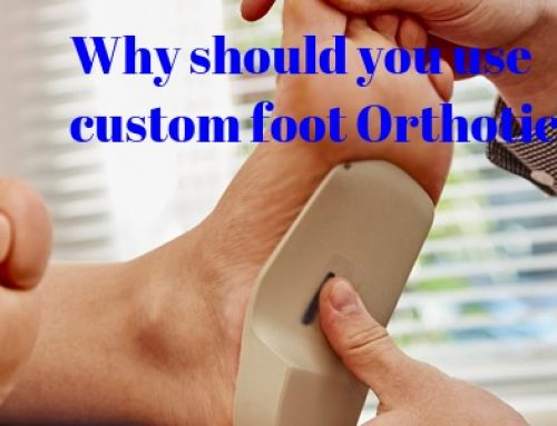 Why should you use custom foot Orthotic?